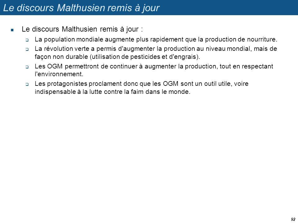 Le discours Malthusien remis à jour  Le discours Malthusien remis à jour :  La population mondiale augmente plus rapidement que la production de nou