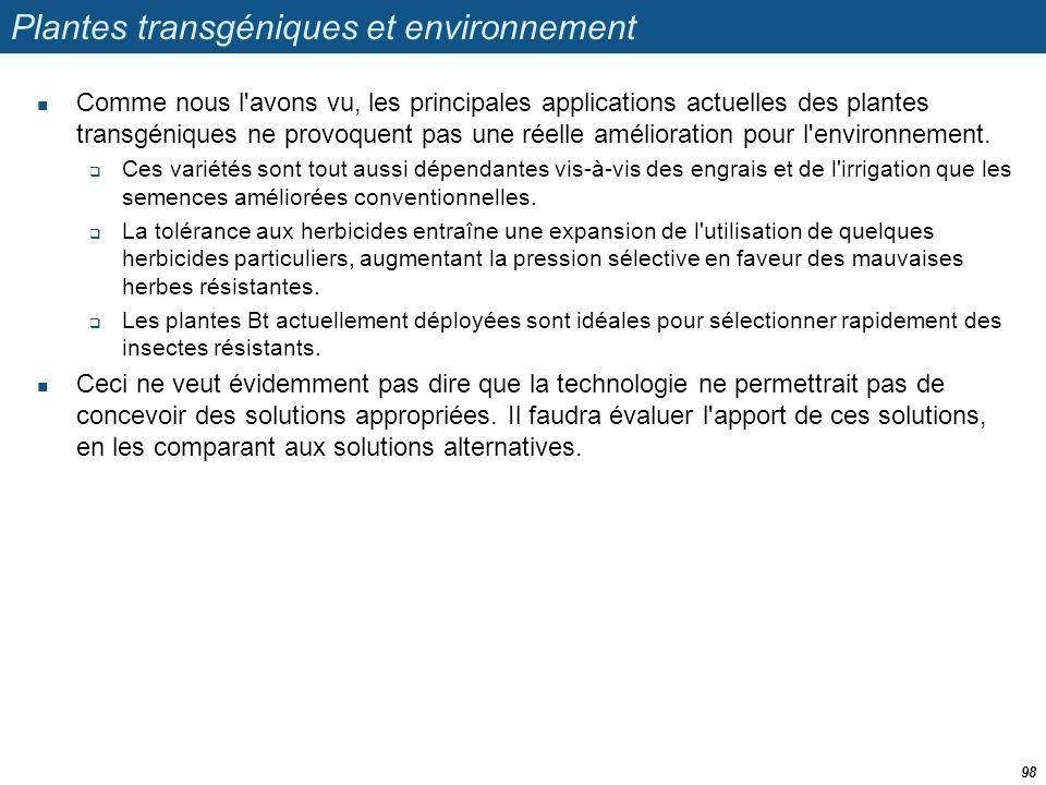 Plantes transgéniques et environnement  Comme nous l'avons vu, les principales applications actuelles des plantes transgéniques ne provoquent pas une