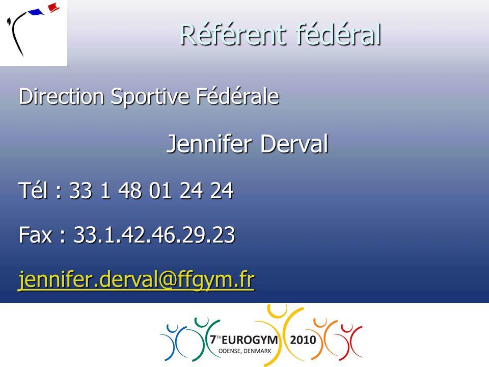 Référent fédéral Direction Sportive Fédérale Jennifer Derval Jennifer Derval Tél : 33 1 48 01 24 24 Fax : 33.1.42.46.29.23 jennifer.derval@ffgym.fr