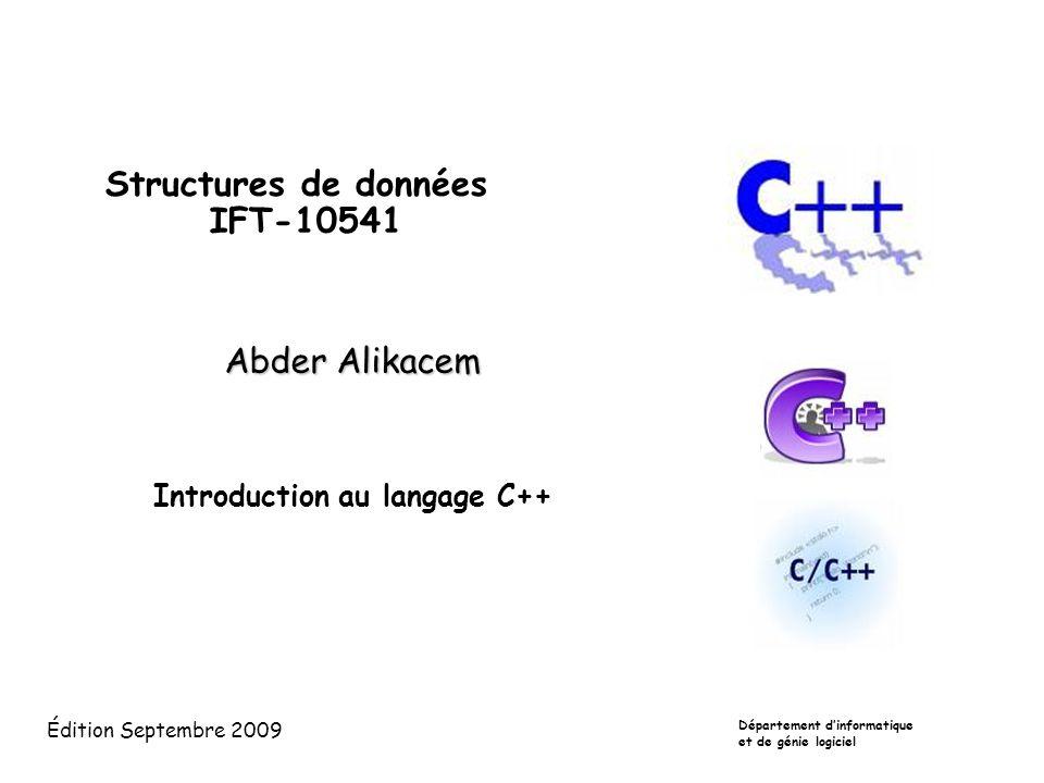 Structures de données IFT-10541 Abder Alikacem Introduction au langage C++ Département d'informatique et de génie logiciel Édition Septembre 2009