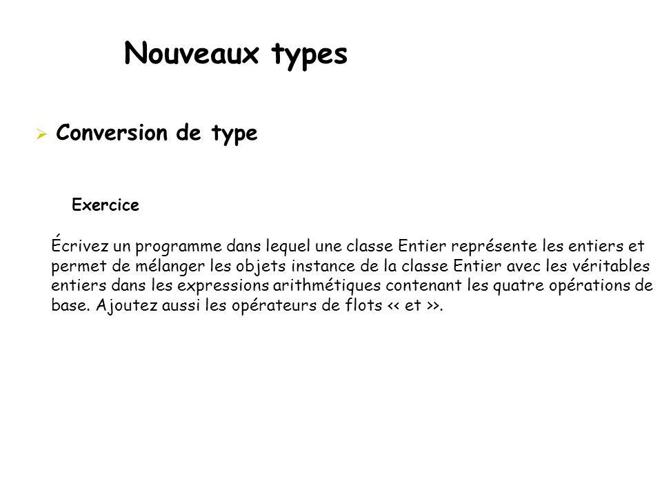 Nouveaux types  Conversion de type Écrivez un programme dans lequel une classe Entier représente les entiers et permet de mélanger les objets instanc