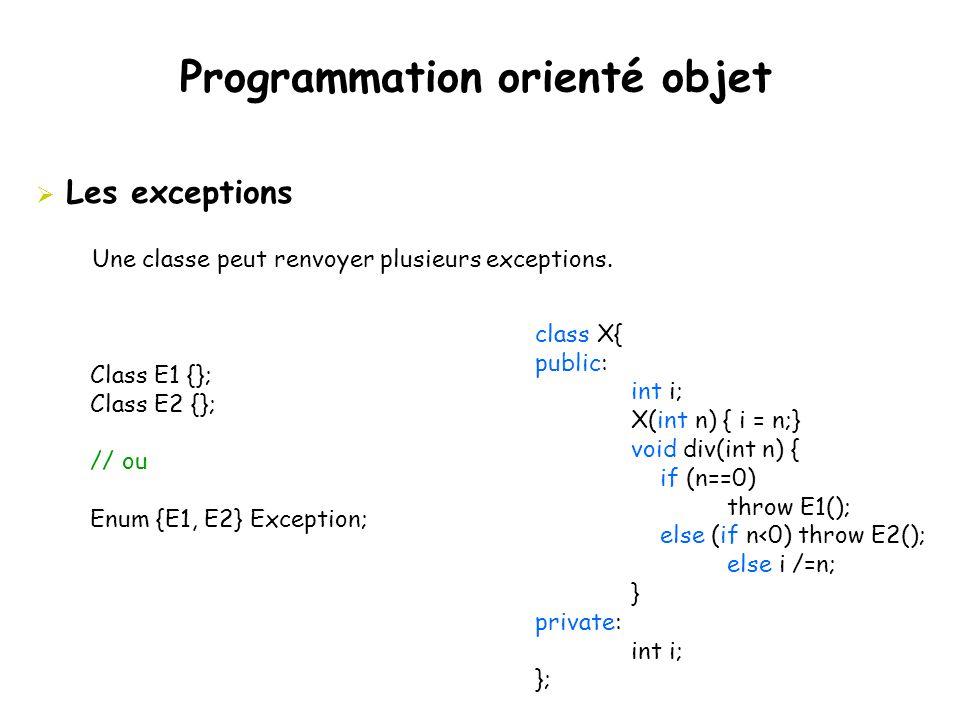 Programmation orienté objet  Les exceptions Une classe peut renvoyer plusieurs exceptions. class X{ public: int i; X(int n) { i = n;} void div(int n)