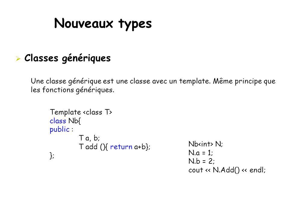 Nouveaux types  Classes génériques Une classe générique est une classe avec un template. Même principe que les fonctions génériques. Template class N