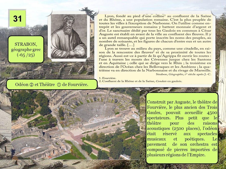 3131 STRABON, géographe grec (-65 /25) Construit par Auguste, le théâtre de Fourvière, le plus ancien des Trois Gaules, pouvait accueillir 4500 specta