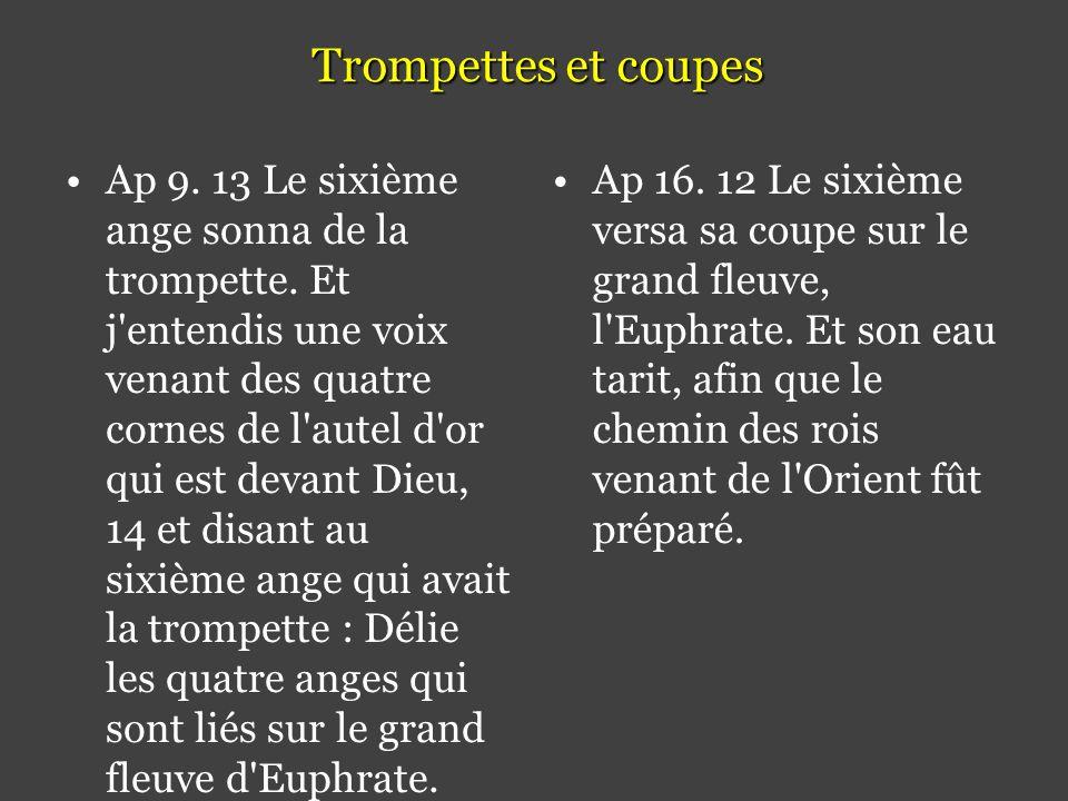 Trompettes et coupes •Ap 9.13 Le sixième ange sonna de la trompette.