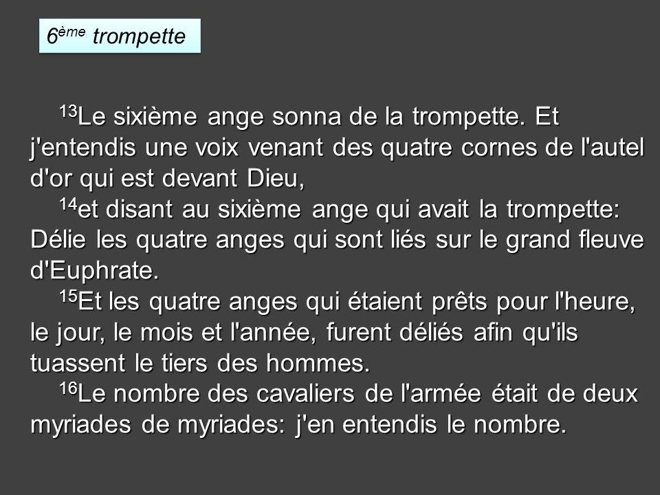 13 Le sixième ange sonna de la trompette.