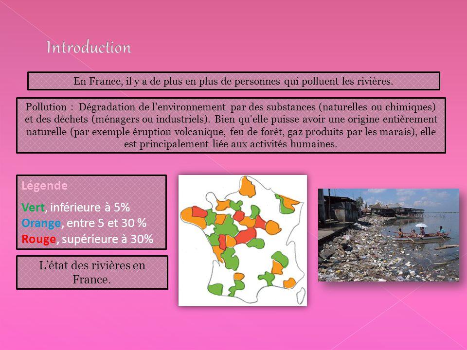 En France, il y a de plus en plus de personnes qui polluent les rivières. Légende Vert, inférieure à 5% Orange, entre 5 et 30 % Rouge, supérieure à 30