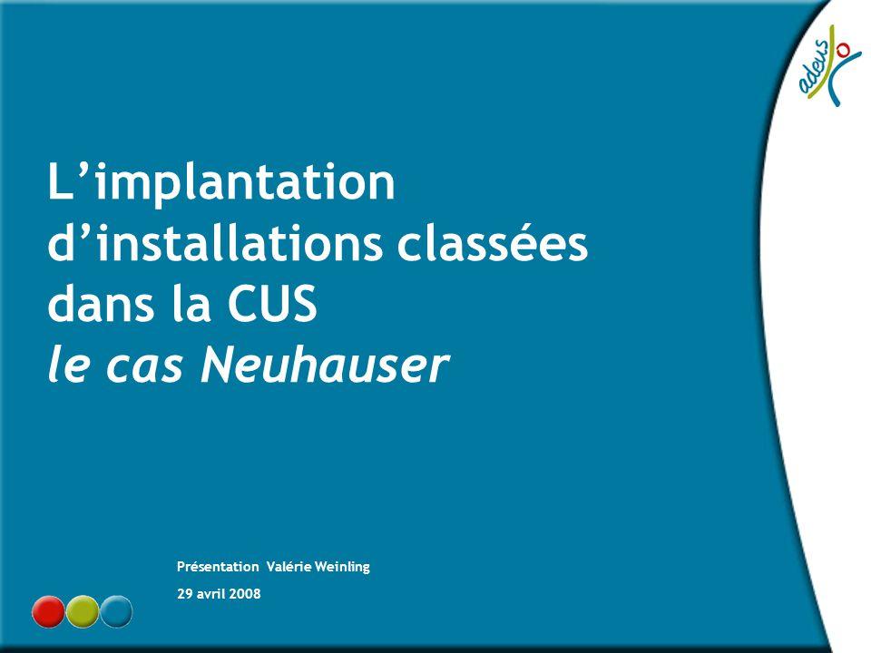 L'implantation d'installations classées dans la CUS le cas Neuhauser Présentation Valérie Weinling 29 avril 2008