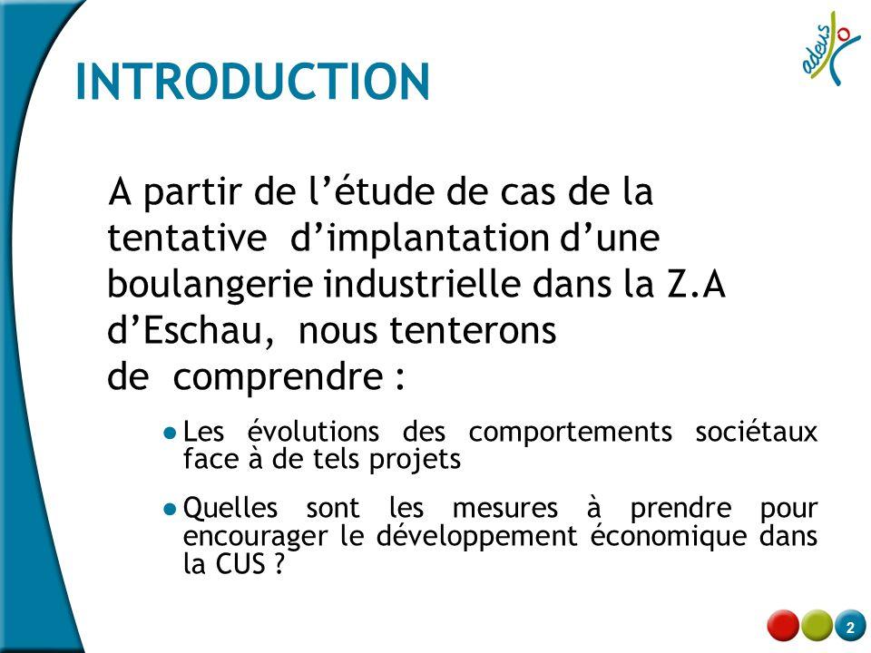 2 INTRODUCTION A partir de l'étude de cas de la tentative d'implantation d'une boulangerie industrielle dans la Z.A d'Eschau, nous tenterons de compre