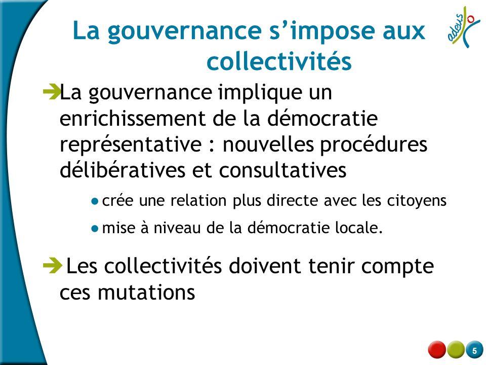 5 La gouvernance s'impose aux collectivités  La gouvernance implique un enrichissement de la démocratie représentative : nouvelles procédures délibér