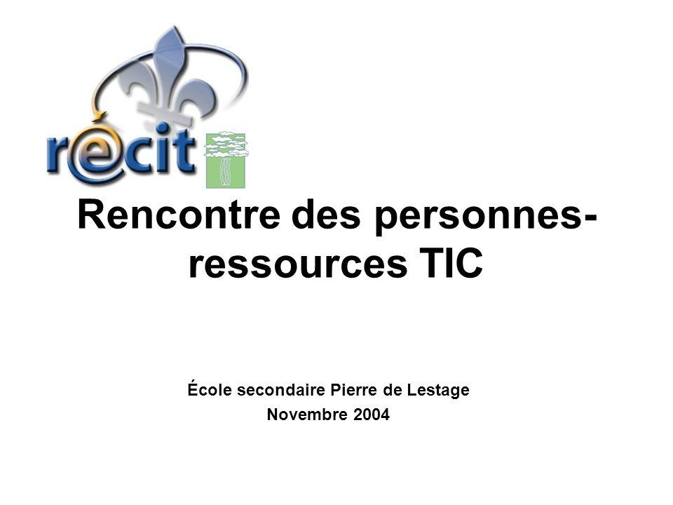 Rencontre des personnes- ressources TIC École secondaire Pierre de Lestage Novembre 2004