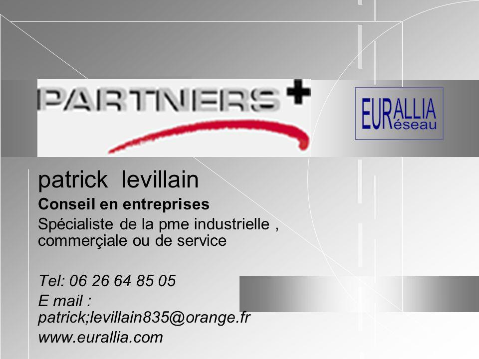 patrick levillain Conseil en entreprises Spécialiste de la pme industrielle, commerçiale ou de service Tel: 06 26 64 85 05 E mail : patrick;levillain835@orange.fr www.eurallia.com