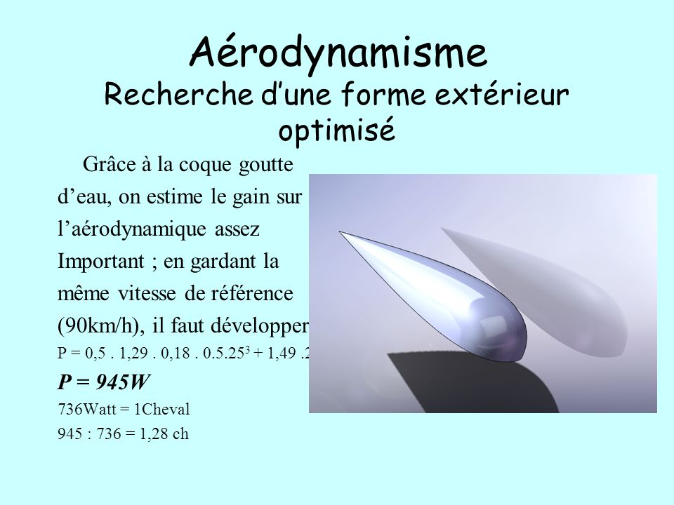 Aérodynamisme Recherche d'une forme extérieure optimisée la puissance dissipée par la résistance à l'avancement se calcule grâce à la formule : P=1/2.