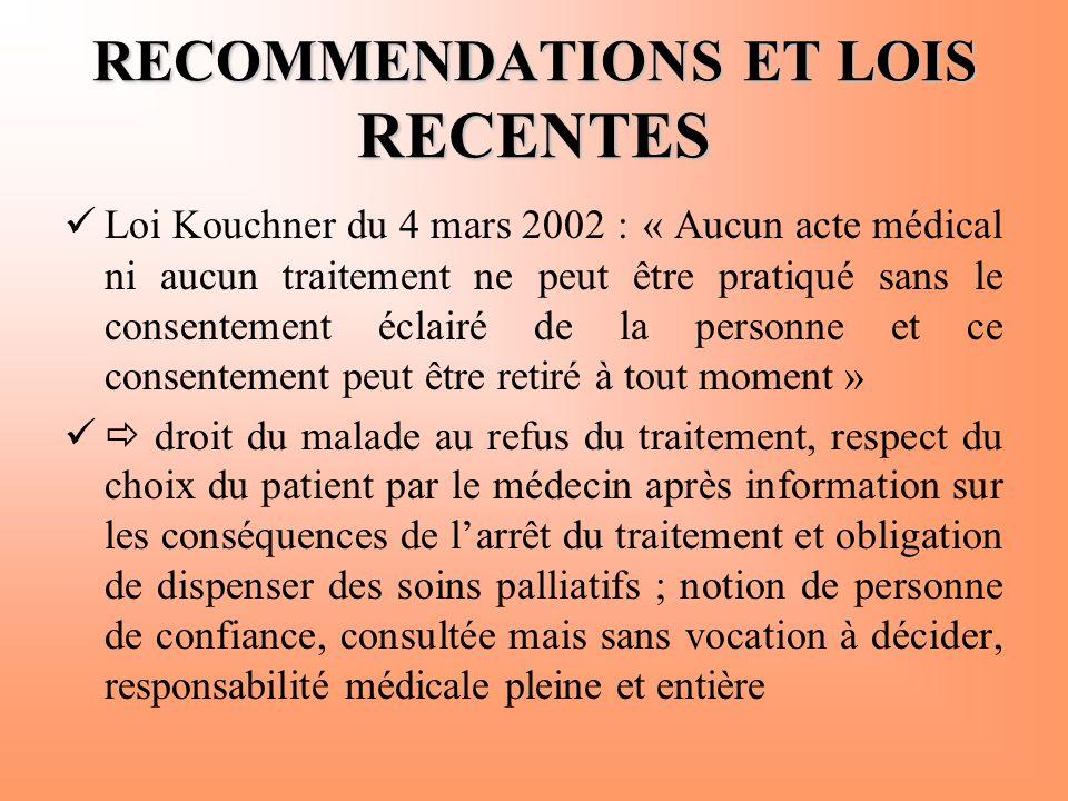 RECOMMENDATIONS ET LOIS RECENTES  Loi Kouchner du 4 mars 2002 : « Aucun acte médical ni aucun traitement ne peut être pratiqué sans le consentement é
