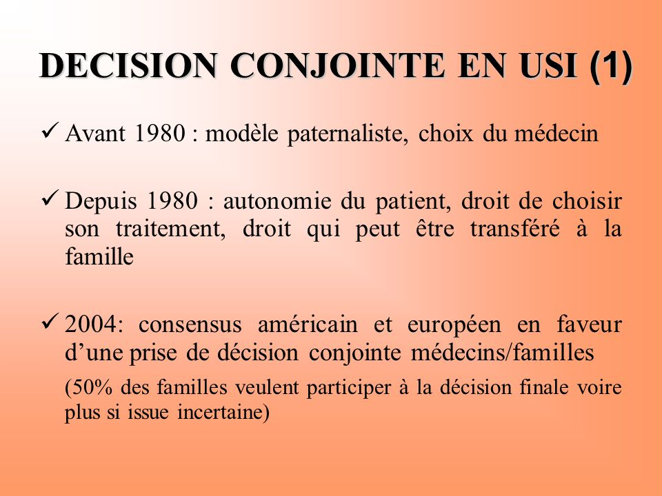 DECISION CONJOINTE EN USI (1)  Avant 1980 : modèle paternaliste, choix du médecin  Depuis 1980 : autonomie du patient, droit de choisir son traiteme