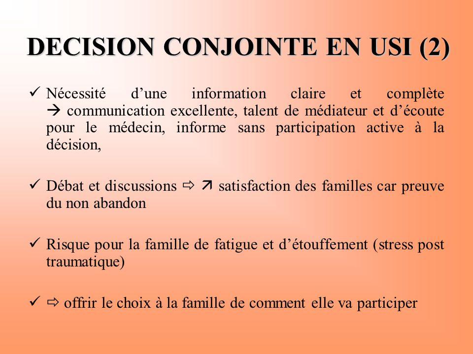DECISION CONJOINTE EN USI (2)  Nécessité d'une information claire et complète  communication excellente, talent de médiateur et d'écoute pour le méd