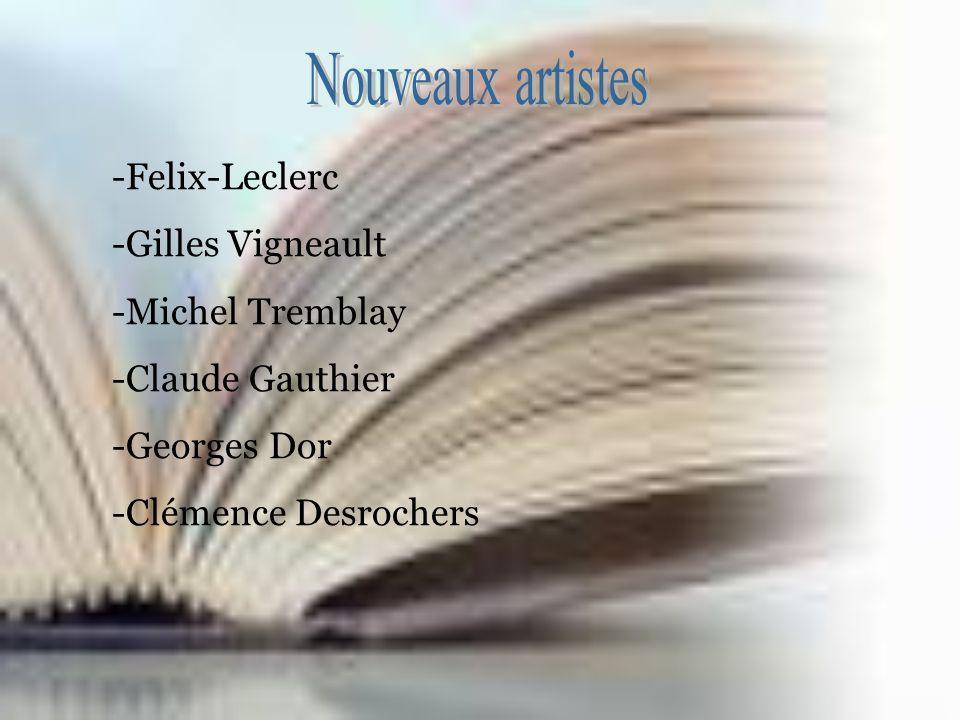 -Felix-Leclerc -Gilles Vigneault -Michel Tremblay -Claude Gauthier -Georges Dor -Clémence Desrochers