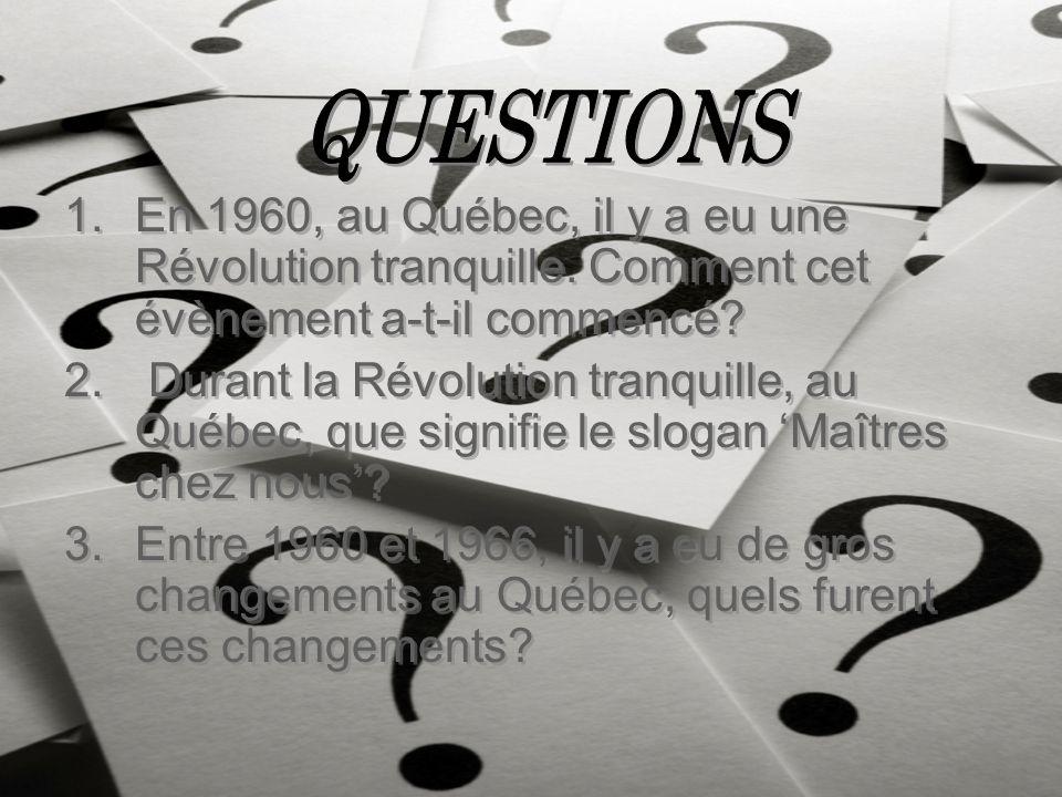 1.En 1960, au Québec, il y a eu une Révolution tranquille.