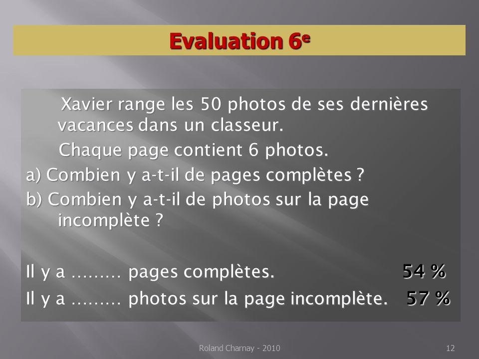 Roland Charnay - 2010 12 Evaluation 6 e Xavier range les 50 photos de ses dernières vacances dans un classeur. Xavier range les 50 photos de ses derni