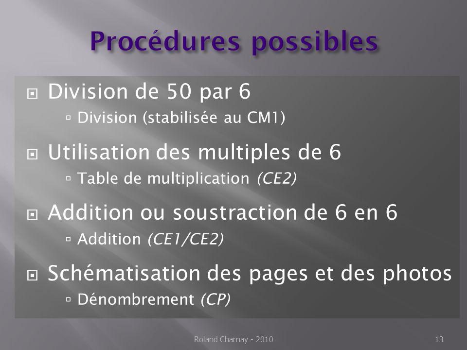  Division de 50 par 6  Division (stabilisée au CM1)  Utilisation des multiples de 6  Table de multiplication (CE2)  Addition ou soustraction de 6