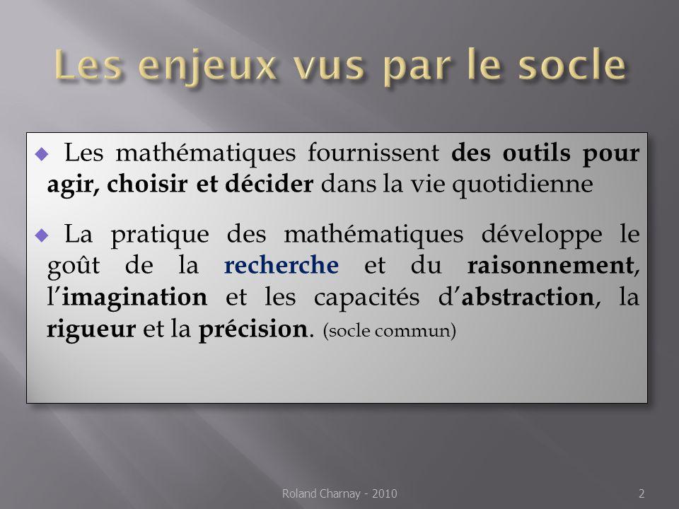  Les mathématiques fournissent des outils pour agir, choisir et décider dans la vie quotidienne  La pratique des mathématiques développe le goût de