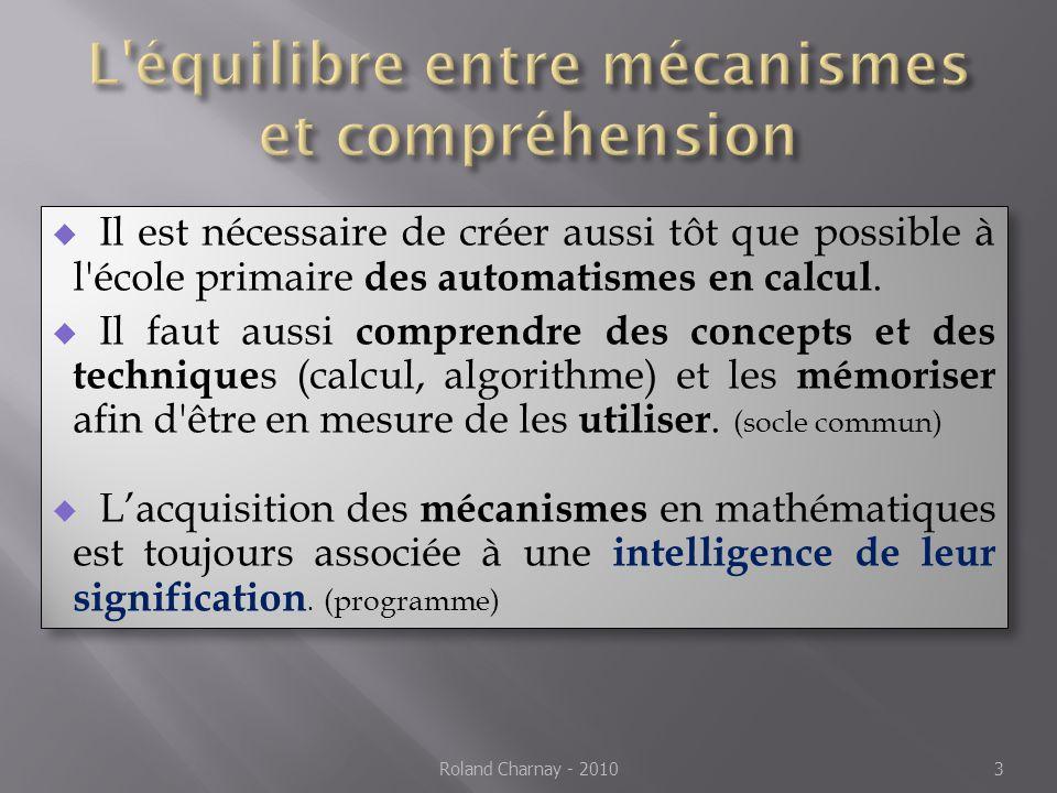  Il est nécessaire de créer aussi tôt que possible à l'école primaire des automatismes en calcul.  Il faut aussi comprendre des concepts et des tech