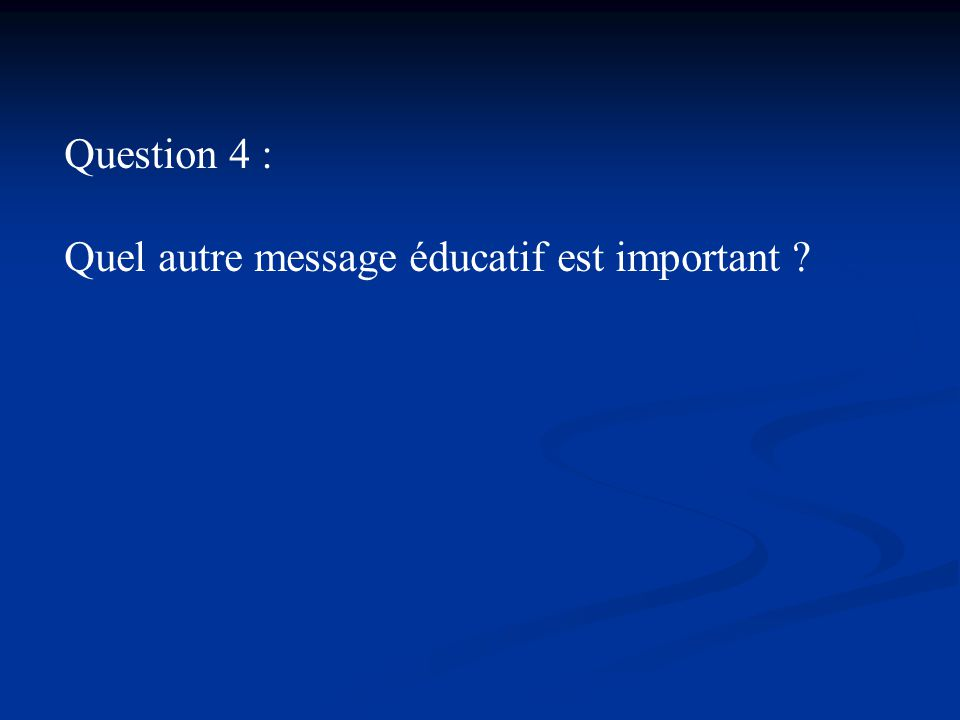 Question 4 : Quel autre message éducatif est important ?