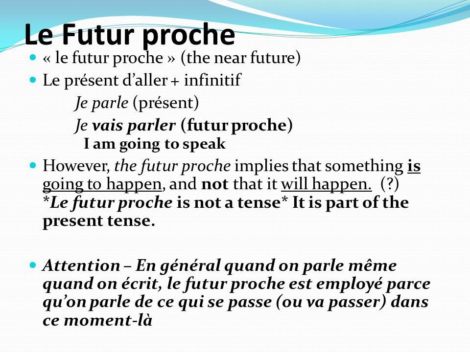 Le Futur proche  « le futur proche » (the near future)  Le présent d'aller + infinitif Je parle (présent) Je vais parler (futur proche) I am going t
