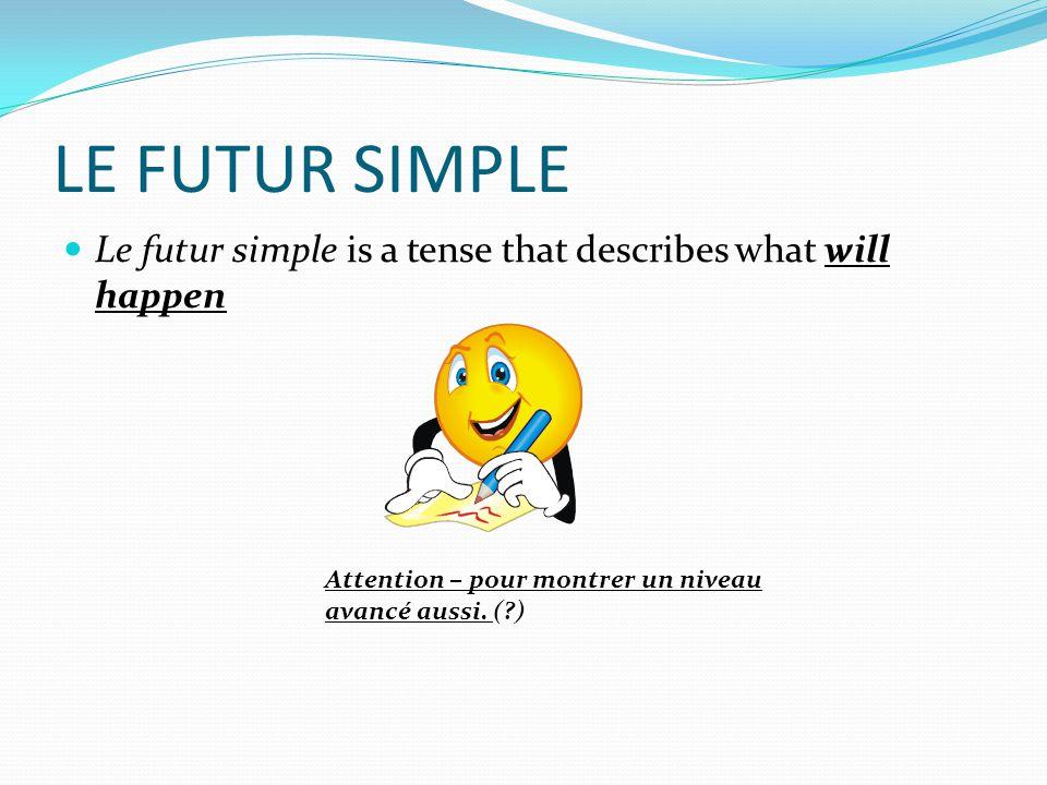 LE FUTUR SIMPLE  Pour former le futur simple, on ajoute des terminaisons à l'infinitif Je parle → I speak (present tense) Je parlerai → I will speak (futur simple)  Attention – le mot anglais 'will' est inclus dans la terminaison.