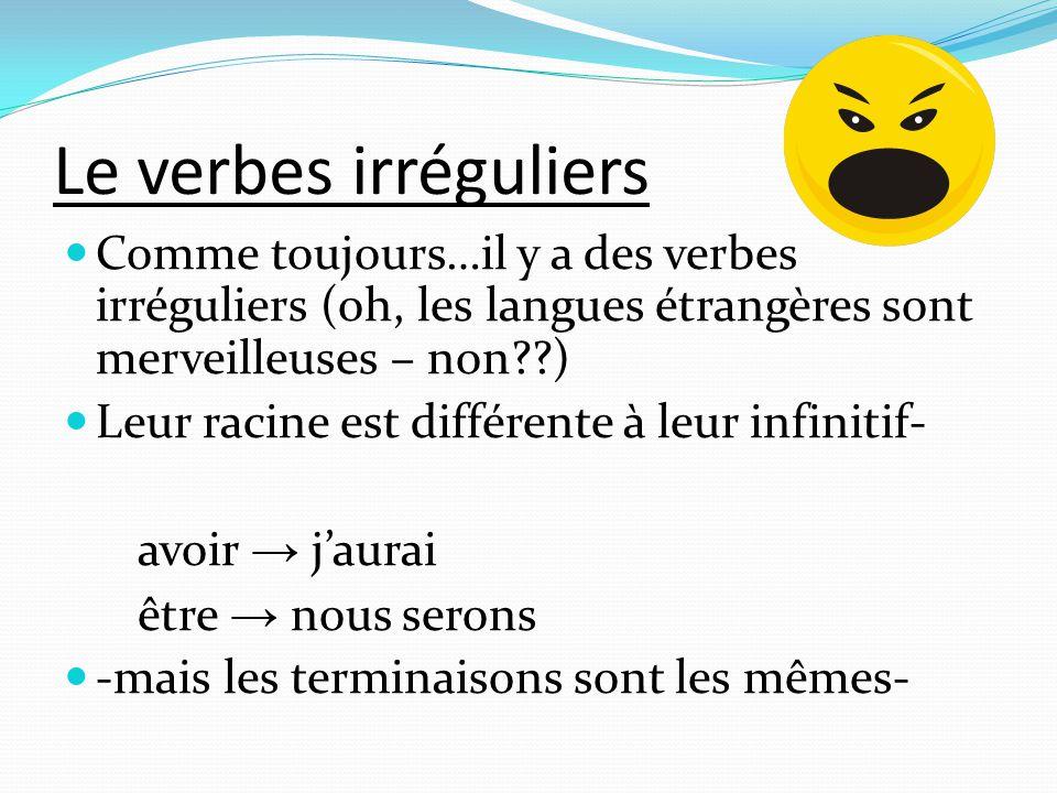 Le verbes irréguliers  Comme toujours…il y a des verbes irréguliers (oh, les langues étrangères sont merveilleuses – non??)  Leur racine est différe