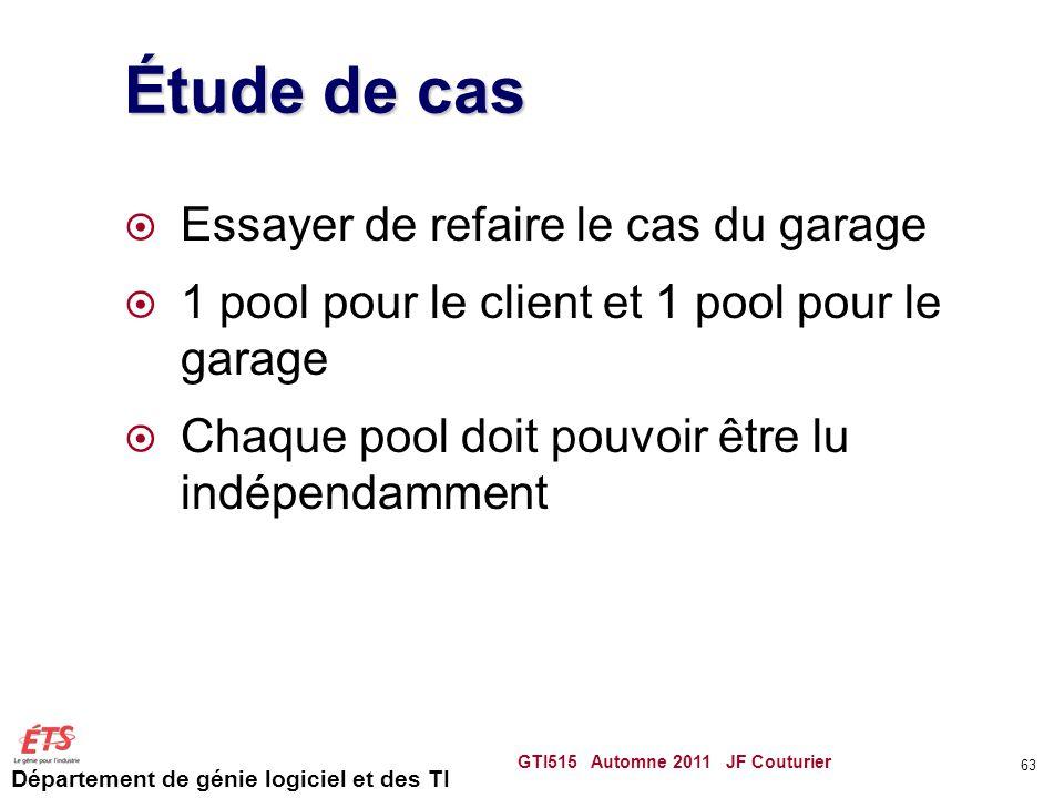 Département de génie logiciel et des TI Étude de cas  Essayer de refaire le cas du garage  1 pool pour le client et 1 pool pour le garage  Chaque p