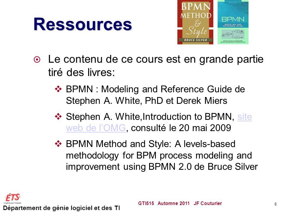 Département de génie logiciel et des TI Ressources  Le contenu de ce cours est en grande partie tiré des livres:  BPMN : Modeling and Reference Guid