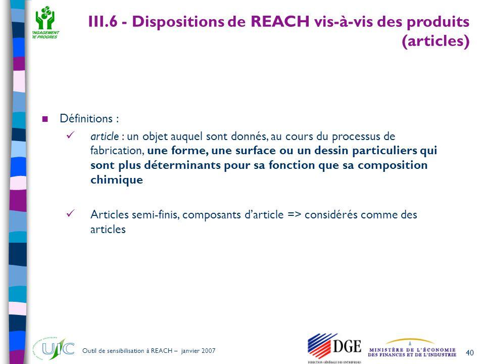 40 Outil de sensibilisation à REACH – janvier 2007  Définitions :  article : un objet auquel sont donnés, au cours du processus de fabrication, une