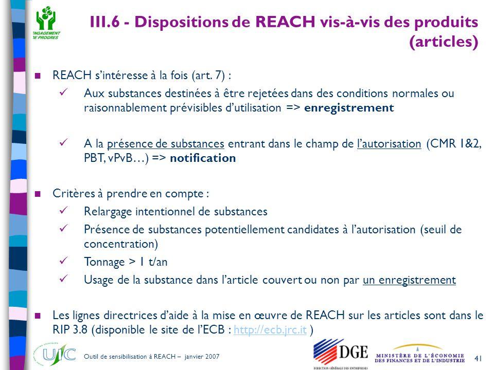 41 Outil de sensibilisation à REACH – janvier 2007  REACH s'intéresse à la fois (art. 7) :  Aux substances destinées à être rejetées dans des condit