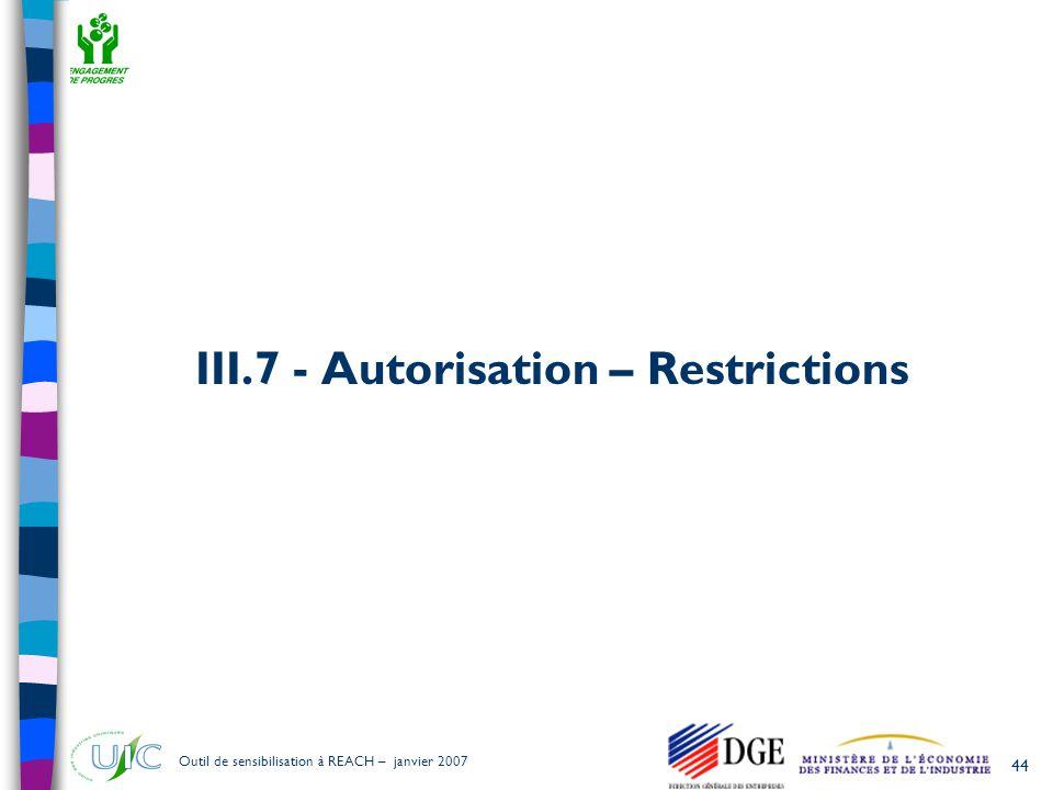 44 Outil de sensibilisation à REACH – janvier 2007 III.7 - Autorisation – Restrictions