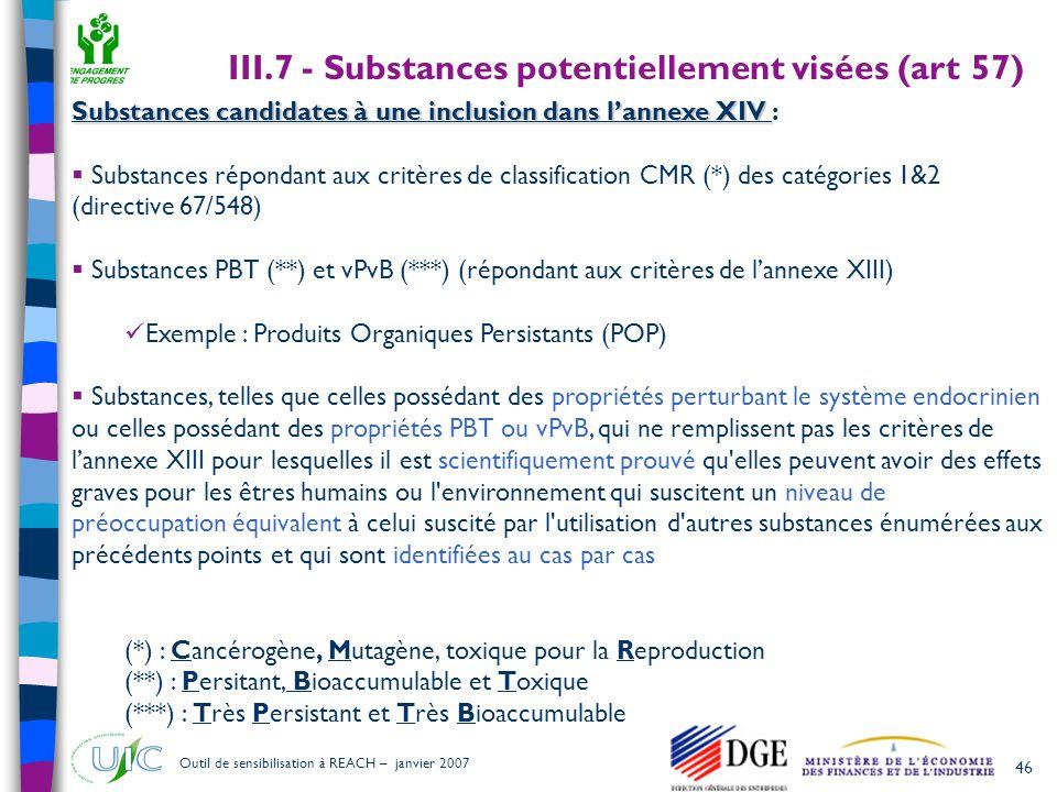 46 Outil de sensibilisation à REACH – janvier 2007 Substances candidates à une inclusion dans l'annexe XIV Substances candidates à une inclusion dans