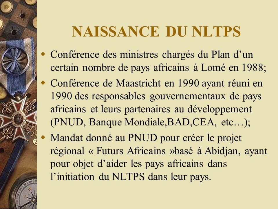 NAISSANCE DU NLTPS  Conférence des ministres chargés du Plan d'un certain nombre de pays africains à Lomé en 1988;  Conférence de Maastricht en 1990