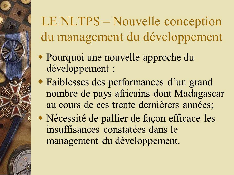 LE NLTPS – Nouvelle conception du management du développement  Pourquoi une nouvelle approche du développement :  Faiblesses des performances d'un g