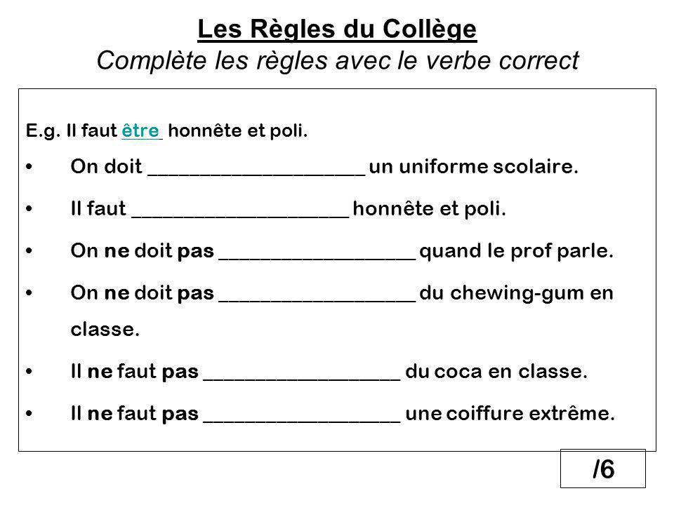 Les Règles du Collège Complète les règles avec le verbe correct E.g.
