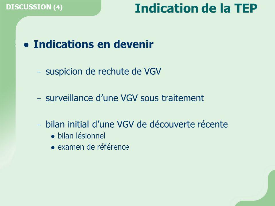 Indication de la TEP  Indications en devenir – suspicion de rechute de VGV – surveillance d'une VGV sous traitement – bilan initial d'une VGV de déco