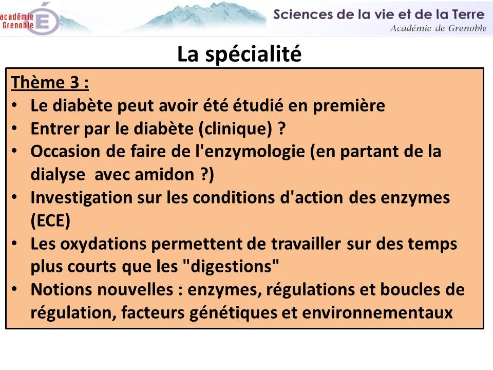 La spécialité Thème 3 : • Le diabète peut avoir été étudié en première • Entrer par le diabète (clinique) ? • Occasion de faire de l'enzymologie (en p