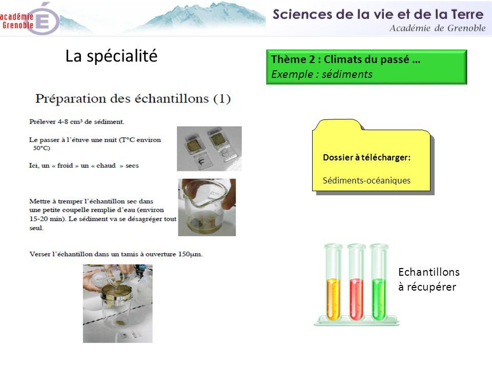 La spécialité Thème 2 : Climats du passé … Exemple : sédiments Dossier à télécharger: Sédiments-océaniques Dossier à télécharger: Sédiments-océaniques