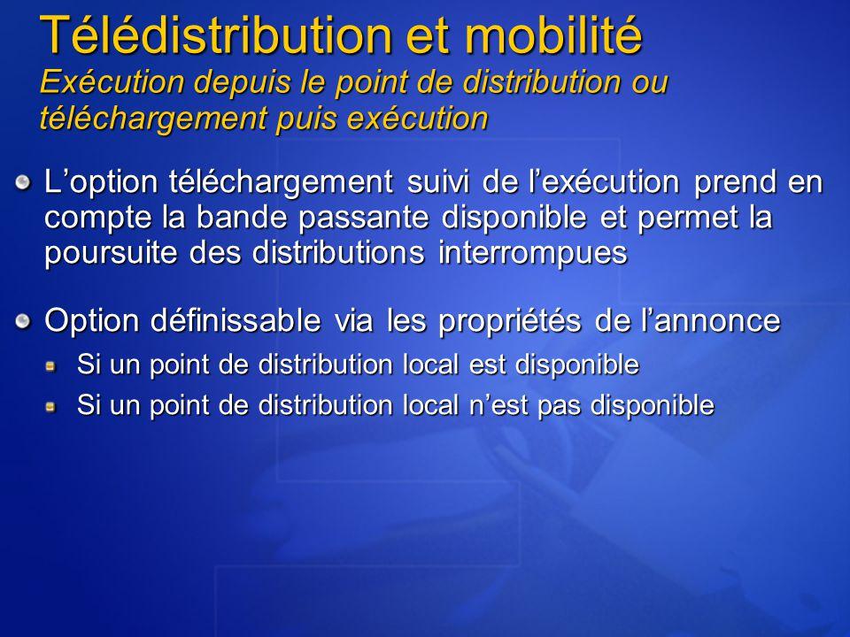 Télédistribution et mobilité Exécution depuis le point de distribution ou téléchargement puis exécution L'option téléchargement suivi de l'exécution p