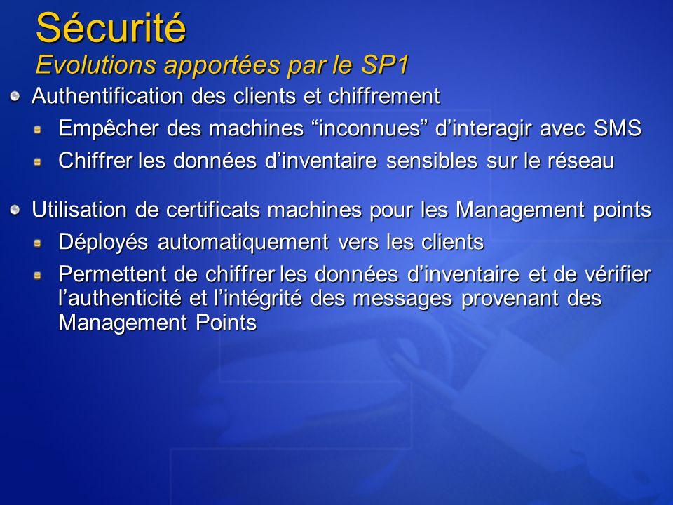 Sécurité Evolutions apportées par le SP1 Authentification des clients et chiffrement Empêcher des machines inconnues d'interagir avec SMS Chiffrer les données d'inventaire sensibles sur le réseau Utilisation de certificats machines pour les Management points Déployés automatiquement vers les clients Permettent de chiffrer les données d'inventaire et de vérifier l'authenticité et l'intégrité des messages provenant des Management Points