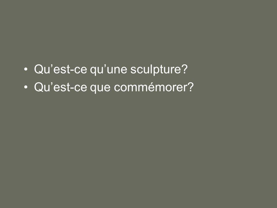 •Qu'est-ce qu'une sculpture? •Qu'est-ce que commémorer?