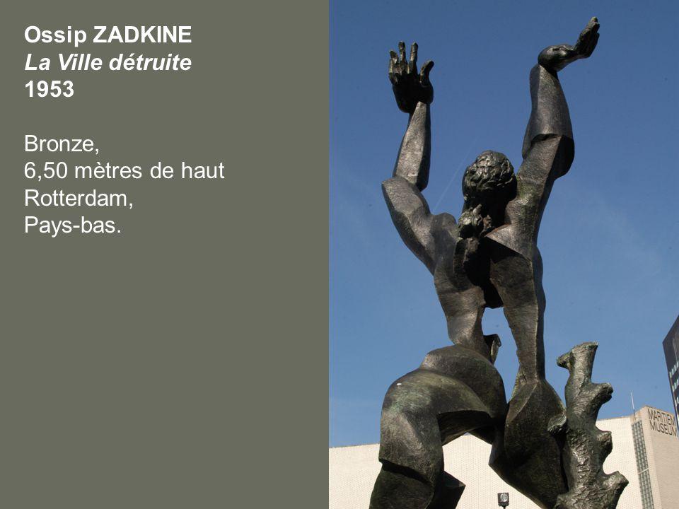 Ossip ZADKINE La Ville détruite 1953 Bronze, 6,50 mètres de haut Rotterdam, Pays-bas.