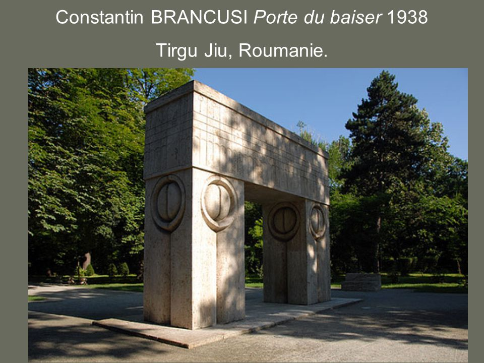 Constantin BRANCUSI Porte du baiser 1938 Tirgu Jiu, Roumanie.