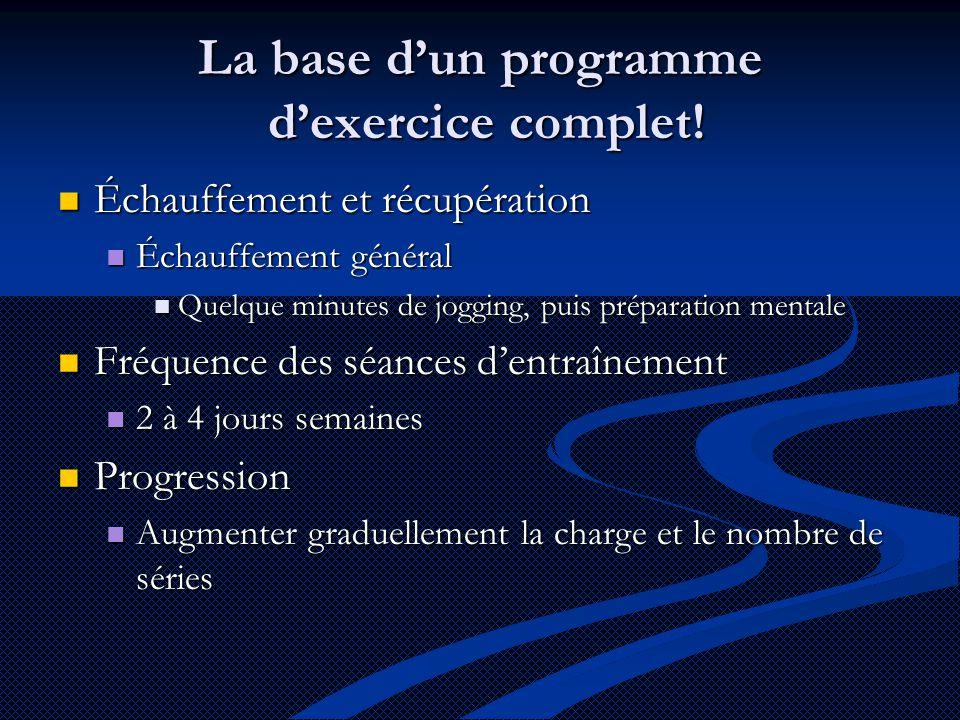 La base d'un programme d'exercice complet!  Échauffement et récupération  Échauffement général  Quelque minutes de jogging, puis préparation mental