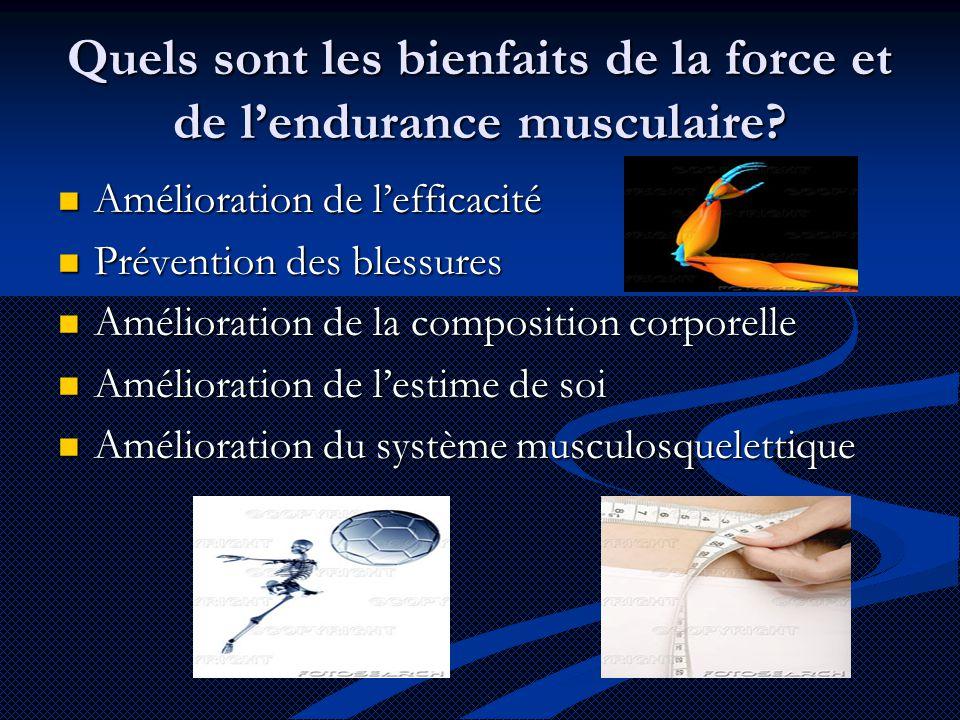 Quels sont les bienfaits de la force et de l'endurance musculaire?  Amélioration de l'efficacité  Prévention des blessures  Amélioration de la comp