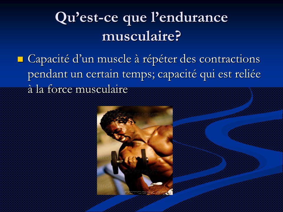 Qu'est-ce que l'endurance musculaire?  Capacité d'un muscle à répéter des contractions pendant un certain temps; capacité qui est reliée à la force m